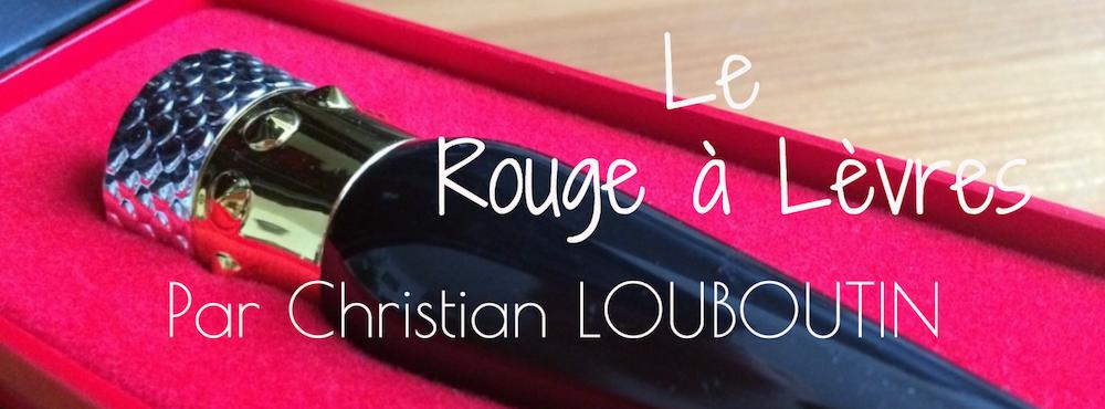 Avis sur le rouge à Levres Louboutin